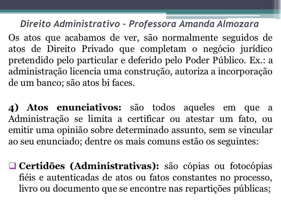 Direito Administrativo – Professora Amanda Almozara Os atos que acabamos de ver, são normalmente seguidos de atos de Direito Privado que completam o negócio jurídico pretendido pelo particular e deferido pelo Poder Público.