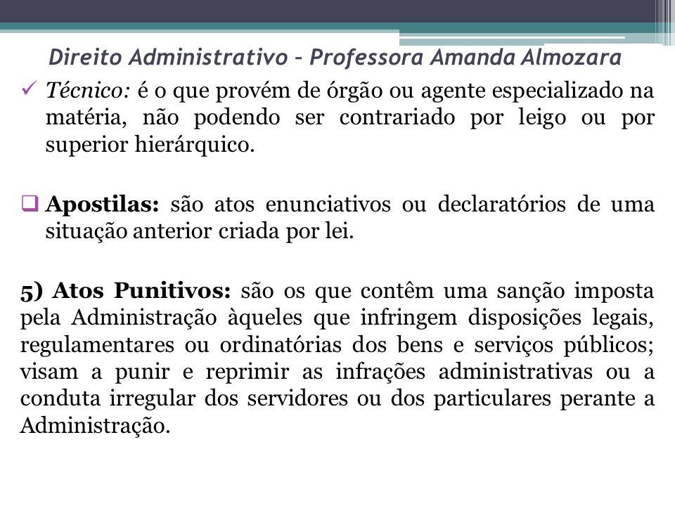 Direito Administrativo – Professora Amanda Almozara Técnico: é o que provém de órgão ou agente especializado na matéria, não podendo ser contrariado por leigo ou por superior hierárquico.