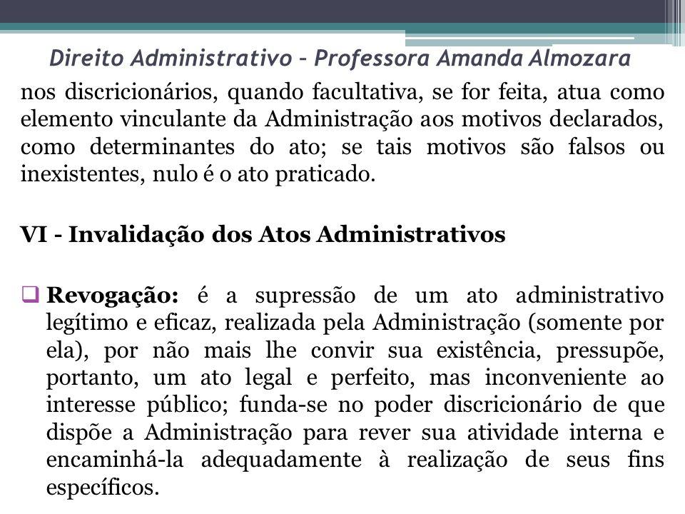 Direito Administrativo – Professora Amanda Almozara nos discricionários, quando facultativa, se for feita, atua como elemento vinculante da Administra