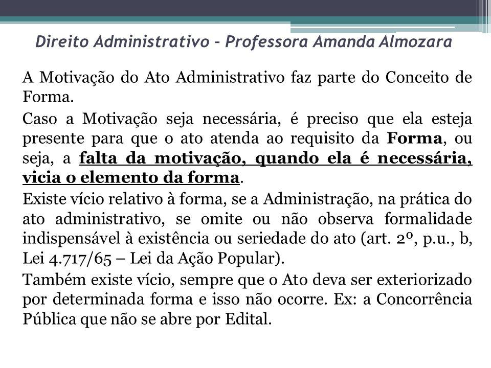 Direito Administrativo – Professora Amanda Almozara Finalidade: é aquela que a lei indica explícita ou implicitamente; não cabe ao administrador escolher outra, ou substituir a indicada na norma administrativa – sempre INTERESSE PÚBLICO.