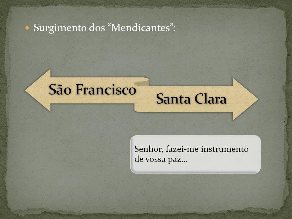 Surgimento dos Mendicantes: São Francisco Santa Clara Senhor, fazei-me instrumento de vossa paz...