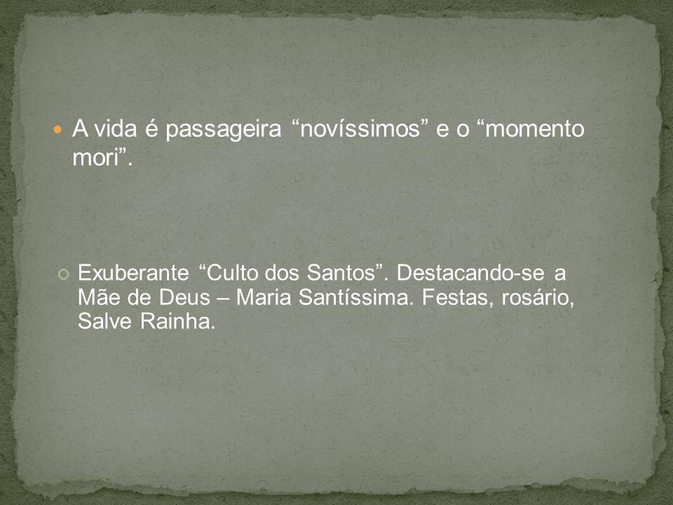 A vida é passageira novíssimos e o momento mori.Exuberante Culto dos Santos.