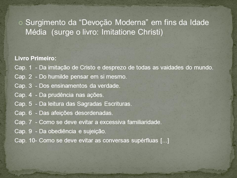 Surgimento da Devoção Moderna em fins da Idade Média (surge o livro: Imitatione Christi) Livro Primeiro: Cap.