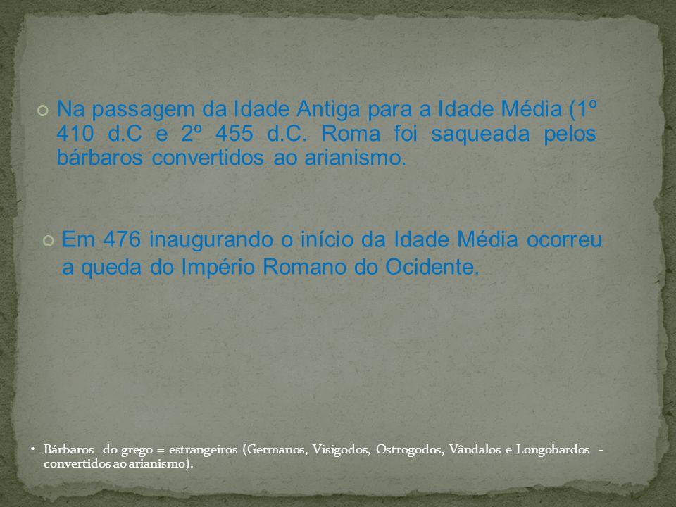 Na passagem da Idade Antiga para a Idade Média (1º 410 d.C e 2º 455 d.C.