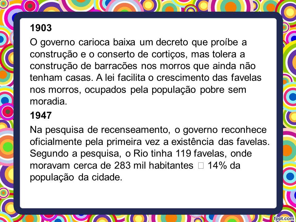 1903 O governo carioca baixa um decreto que proíbe a construção e o conserto de cortiços, mas tolera a construção de barracões nos morros que ainda nã