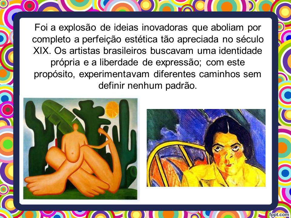 Foi a explosão de ideias inovadoras que aboliam por completo a perfeição estética tão apreciada no século XIX. Os artistas brasileiros buscavam uma id