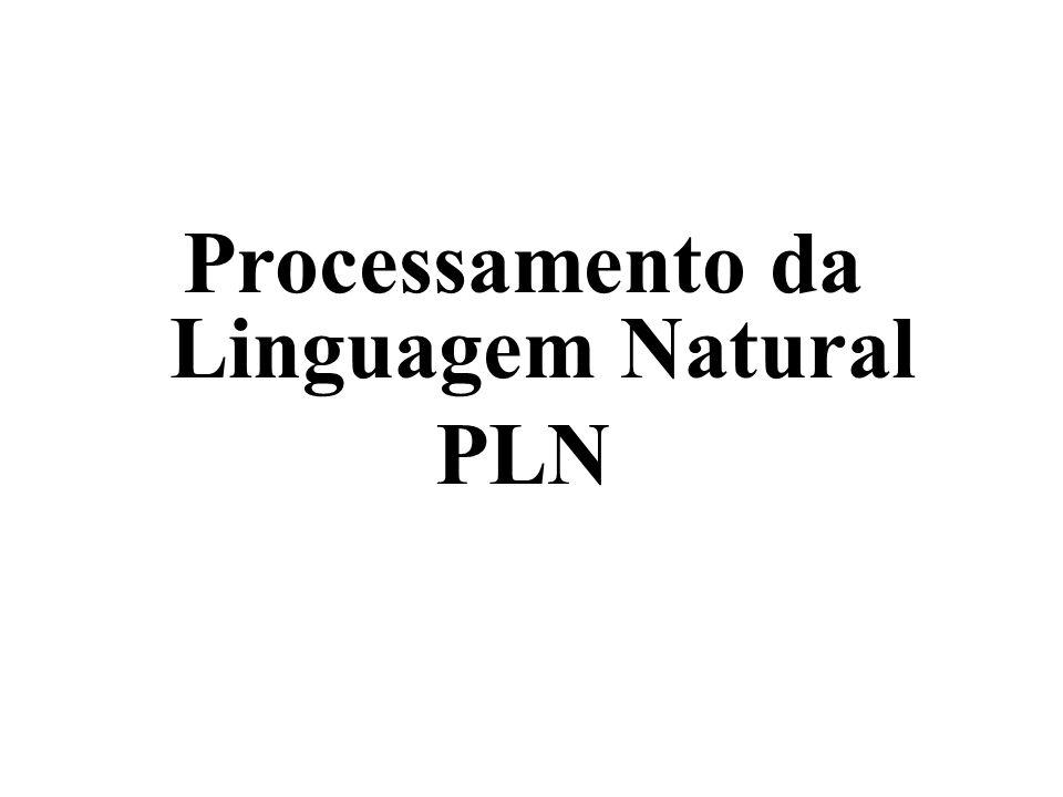 Processamento de Linguagem Natural O processamento de linguagem natural é o estudo dos sistemas computacionais para compreensão ou geração de línguas naturais faladas e escritas.
