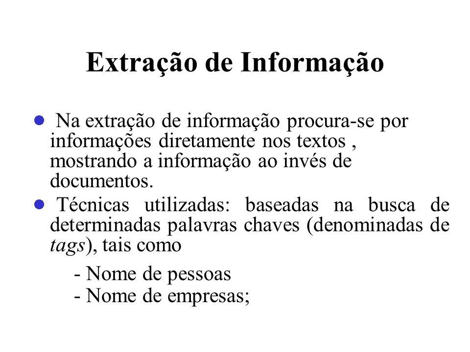 Extração de Informação Na extração de informação procura-se por informações diretamente nos textos, mostrando a informação ao invés de documentos. Téc
