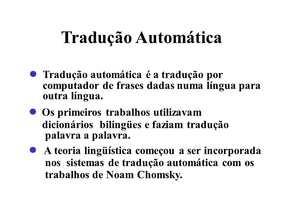 Tradução Automática Tradução automática é a tradução por computador de frases dadas numa língua para outra língua. Os primeiros trabalhos utilizavam d