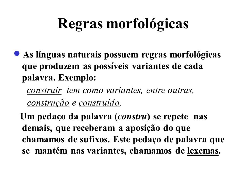 Regras morfológicas As línguas naturais possuem regras morfológicas que produzem as possíveis variantes de cada palavra. Exemplo: construir tem como v