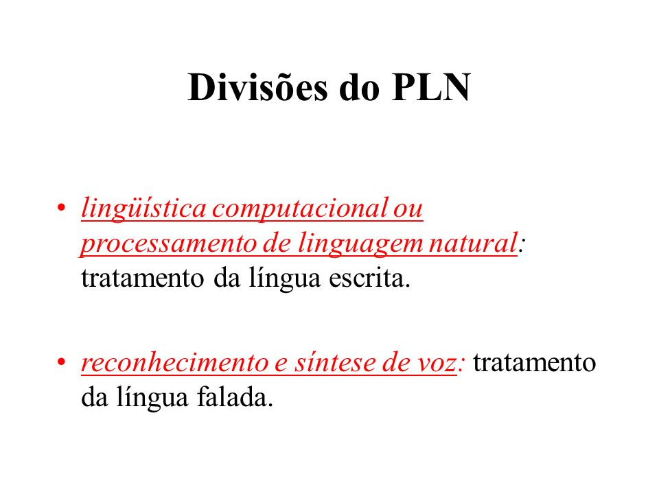 Divisões do PLN lingüística computacional ou processamento de linguagem natural: tratamento da língua escrita. reconhecimento e síntese de voz: tratam