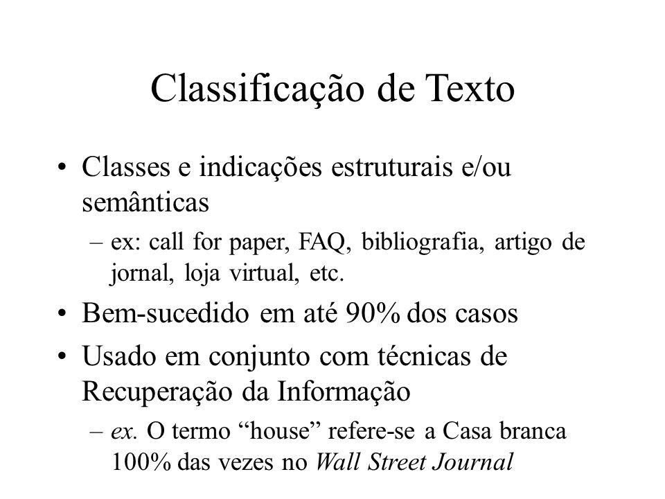 Classificação de Texto Classes e indicações estruturais e/ou semânticas –ex: call for paper, FAQ, bibliografia, artigo de jornal, loja virtual, etc. B