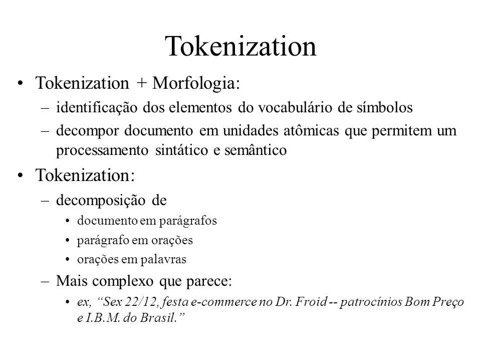 Tokenization Tokenization + Morfologia: –identificação dos elementos do vocabulário de símbolos –decompor documento em unidades atômicas que permitem