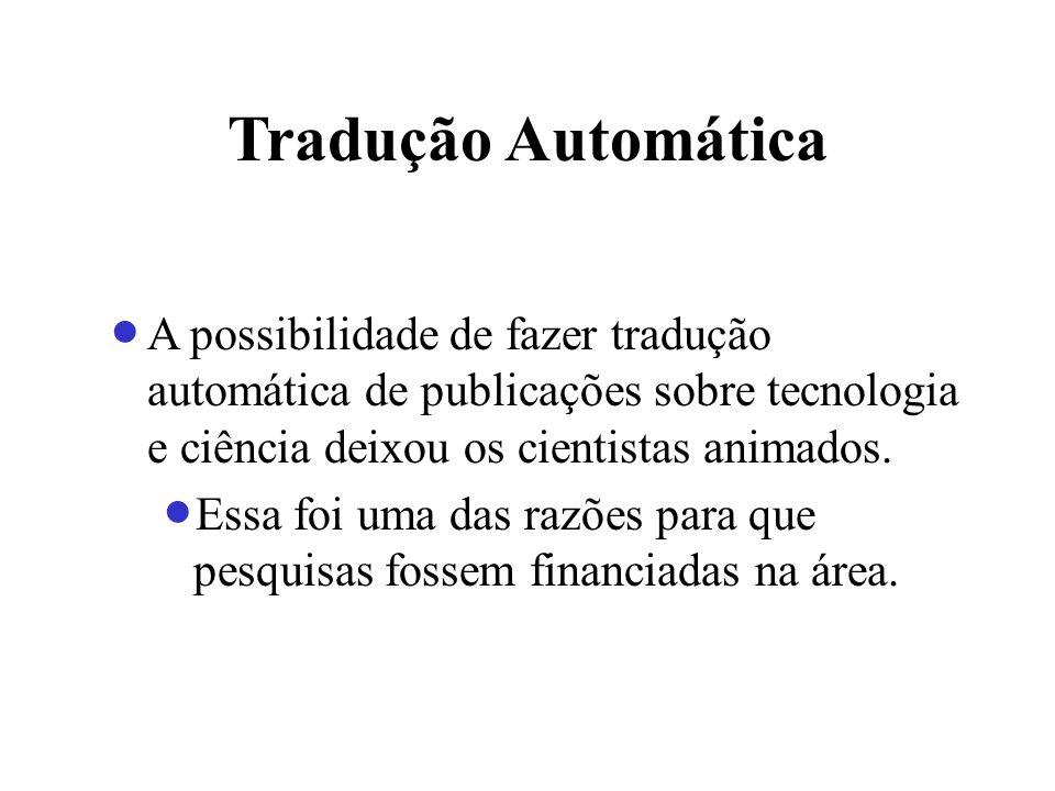 Tradução Automática A possibilidade de fazer tradução automática de publicações sobre tecnologia e ciência deixou os cientistas animados. Essa foi uma