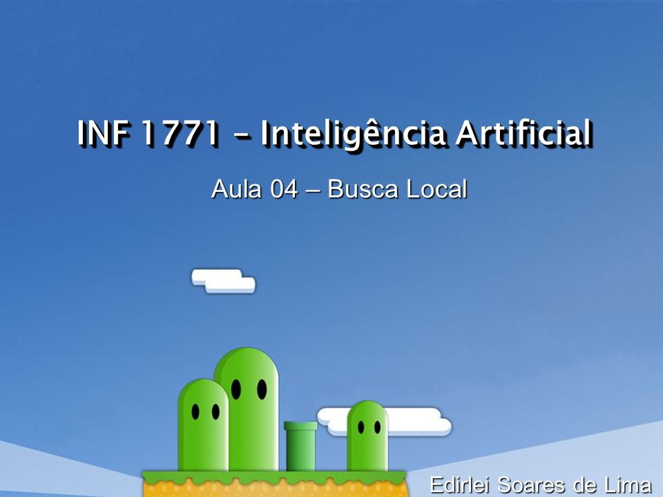 INF 1771 – Inteligência Artificial Aula 04 – Busca Local Edirlei Soares de Lima