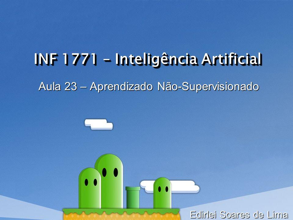 INF 1771 – Inteligência Artificial Aula 23 – Aprendizado Não-Supervisionado Edirlei Soares de Lima