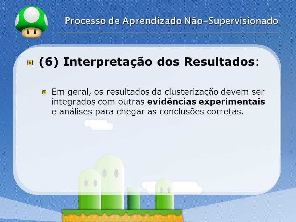 LOGO Processo de Aprendizado Não-Supervisionado (6) Interpretação dos Resultados: Em geral, os resultados da clusterização devem ser integrados com ou