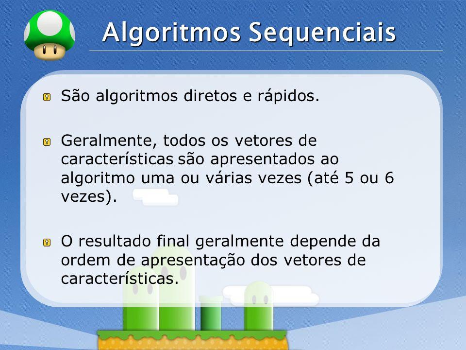 LOGO Algoritmos Sequenciais São algoritmos diretos e rápidos. Geralmente, todos os vetores de características são apresentados ao algoritmo uma ou vár
