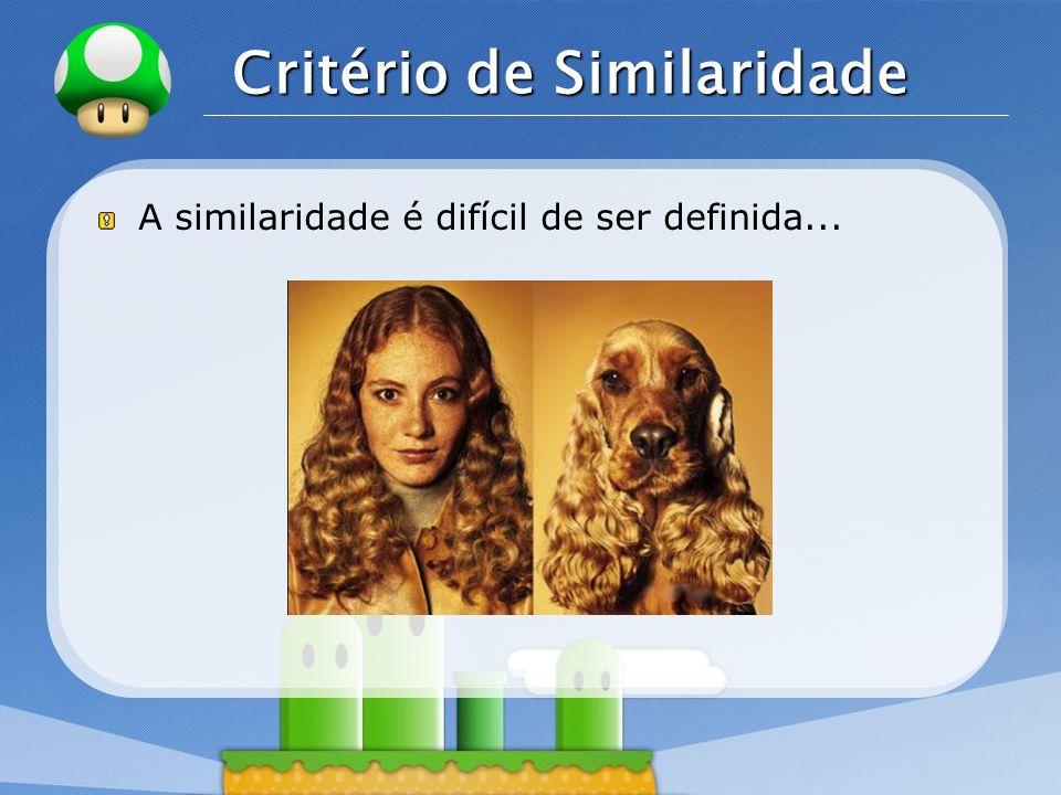 LOGO Critério de Similaridade A similaridade é difícil de ser definida...
