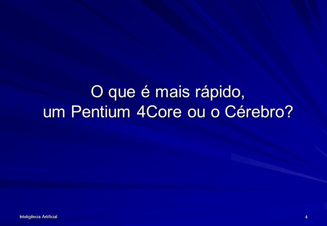 Inteligência Artificial 4 O que é mais rápido, um Pentium 4Core ou o Cérebro?