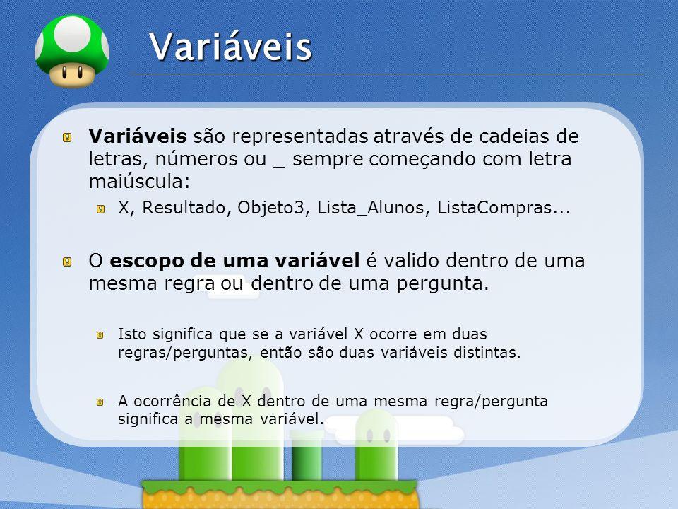 LOGO Variáveis Variáveis são representadas através de cadeias de letras, números ou _ sempre começando com letra maiúscula: X, Resultado, Objeto3, Lis