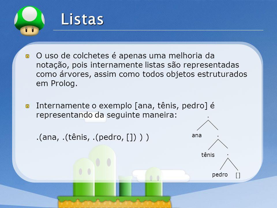 LOGO Listas O uso de colchetes é apenas uma melhoria da notação, pois internamente listas são representadas como árvores, assim como todos objetos est