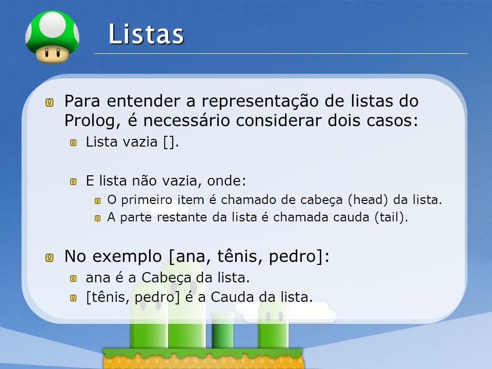 LOGO Listas Para entender a representação de listas do Prolog, é necessário considerar dois casos: Lista vazia []. E lista não vazia, onde: O primeiro