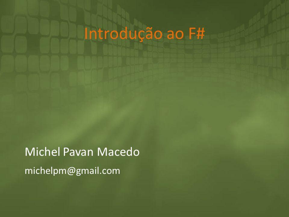 Introdução ao F# Michel Pavan Macedo michelpm@gmail.com