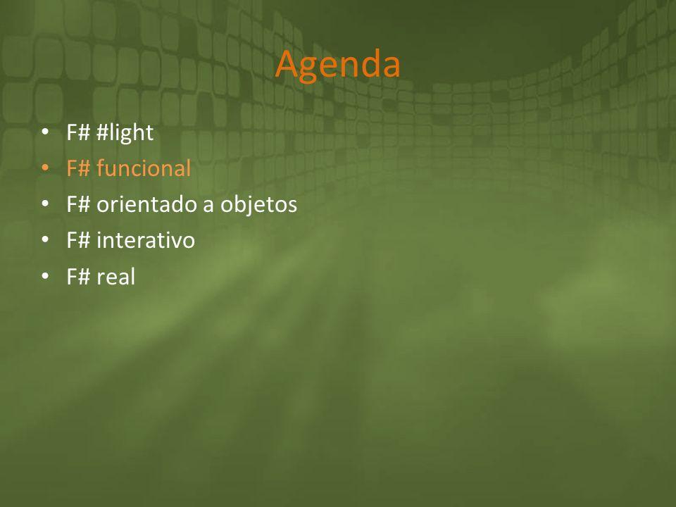Agenda F# #light F# funcional F# orientado a objetos F# interativo F# real