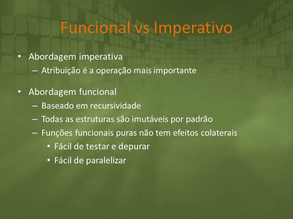 Funcional vs Imperativo Abordagem imperativa – Atribuição é a operação mais importante Abordagem funcional – Baseado em recursividade – Todas as estru