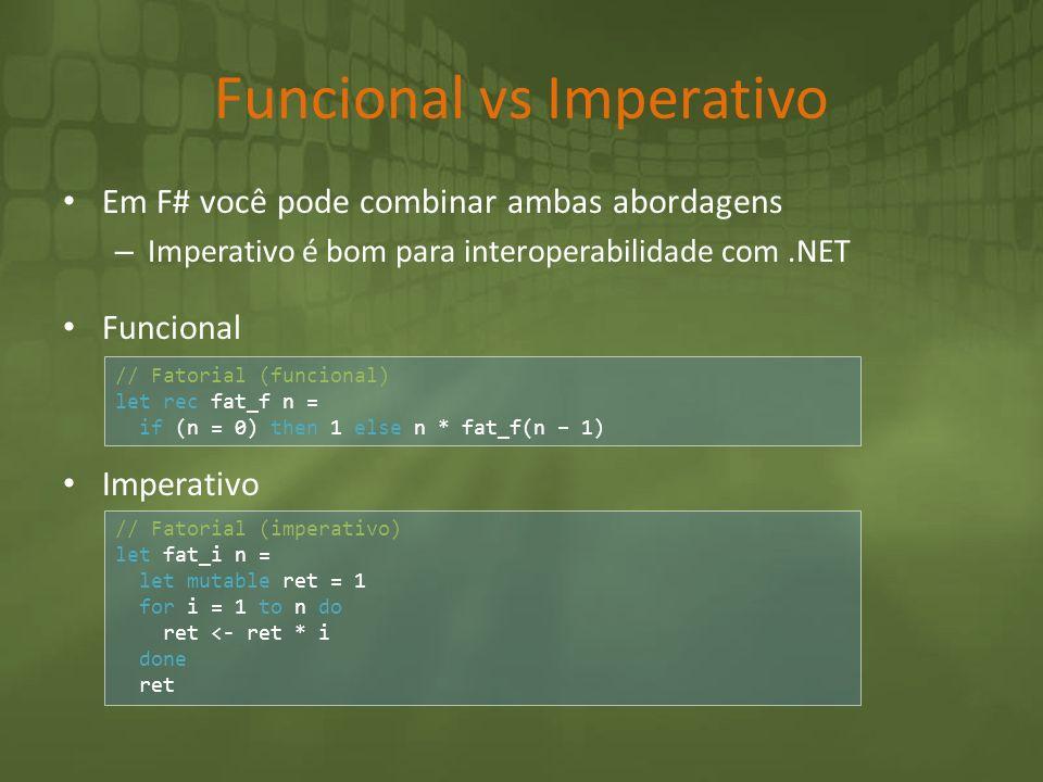 Funcional vs Imperativo Em F# você pode combinar ambas abordagens – Imperativo é bom para interoperabilidade com.NET Funcional Imperativo // Fatorial