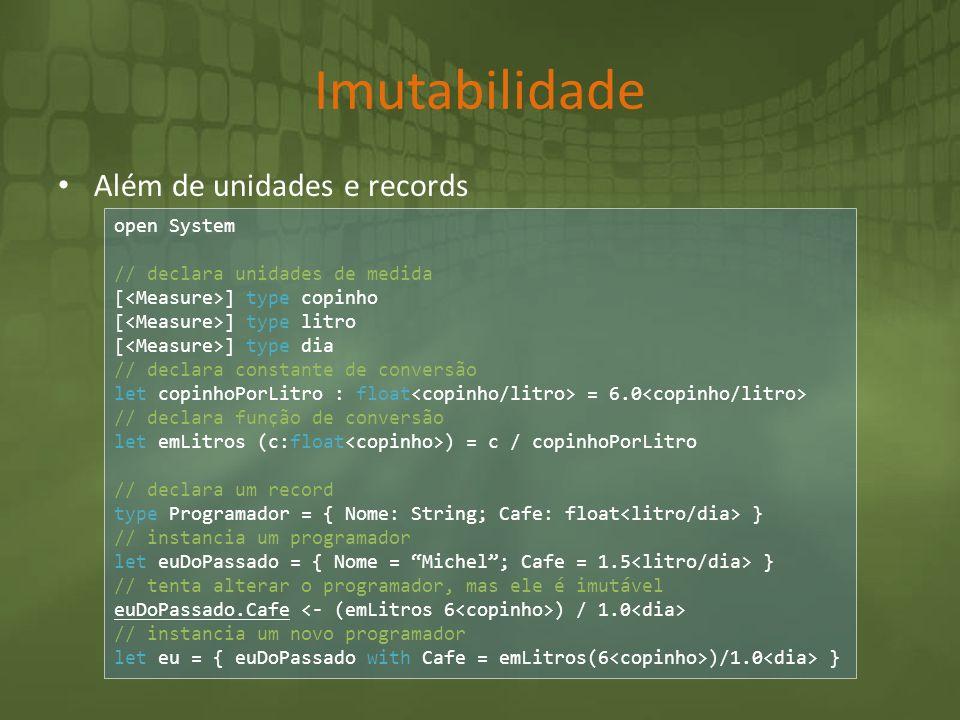 Imutabilidade Além de unidades e records open System // declara unidades de medida [ ] type copinho [ ] type litro [ ] type dia // declara constante d