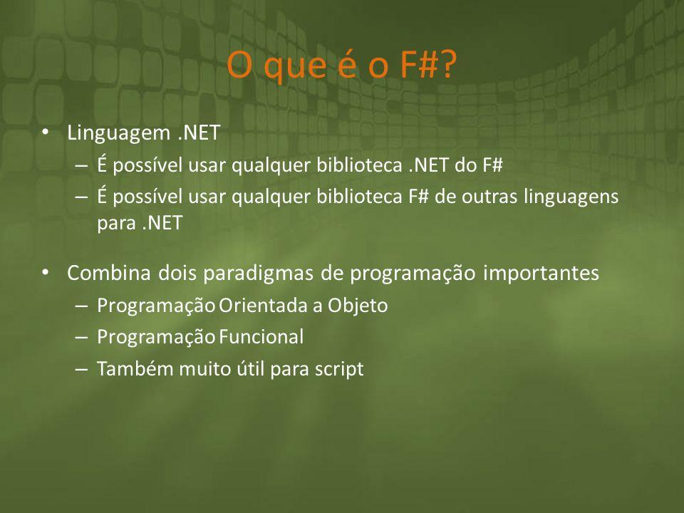 O que é o F#? Linguagem.NET – É possível usar qualquer biblioteca.NET do F# – É possível usar qualquer biblioteca F# de outras linguagens para.NET Com