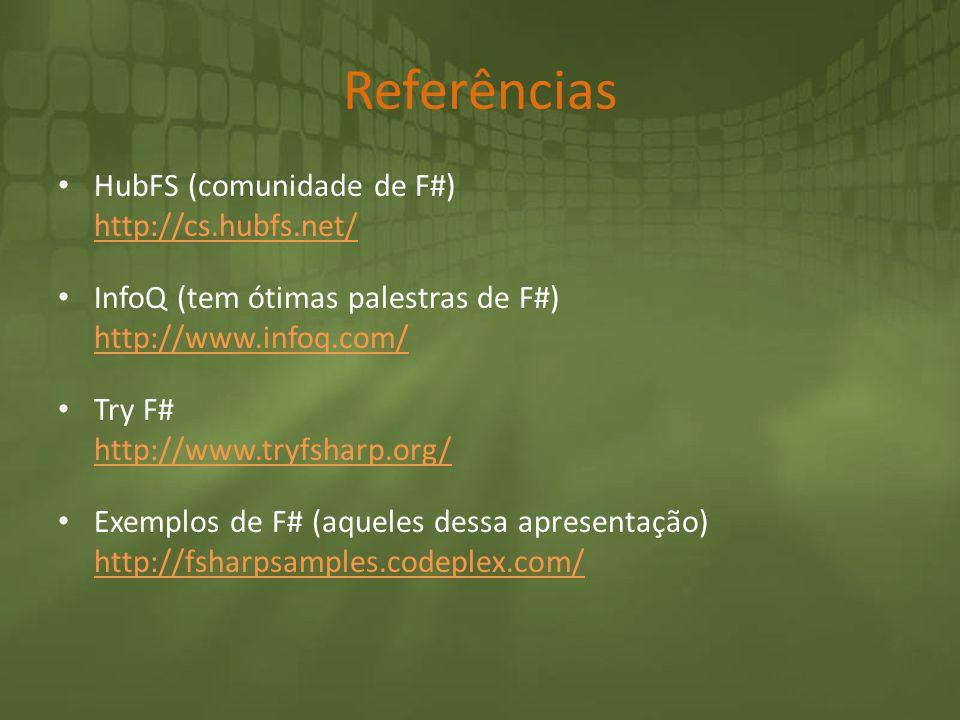 Referências HubFS (comunidade de F#) http://cs.hubfs.net/ http://cs.hubfs.net/ InfoQ (tem ótimas palestras de F#) http://www.infoq.com/ http://www.inf