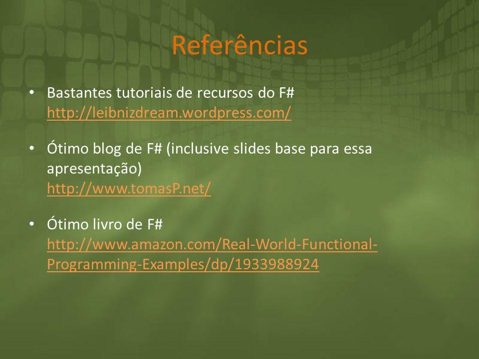 Referências Bastantes tutoriais de recursos do F# http://leibnizdream.wordpress.com/ http://leibnizdream.wordpress.com/ Ótimo blog de F# (inclusive sl