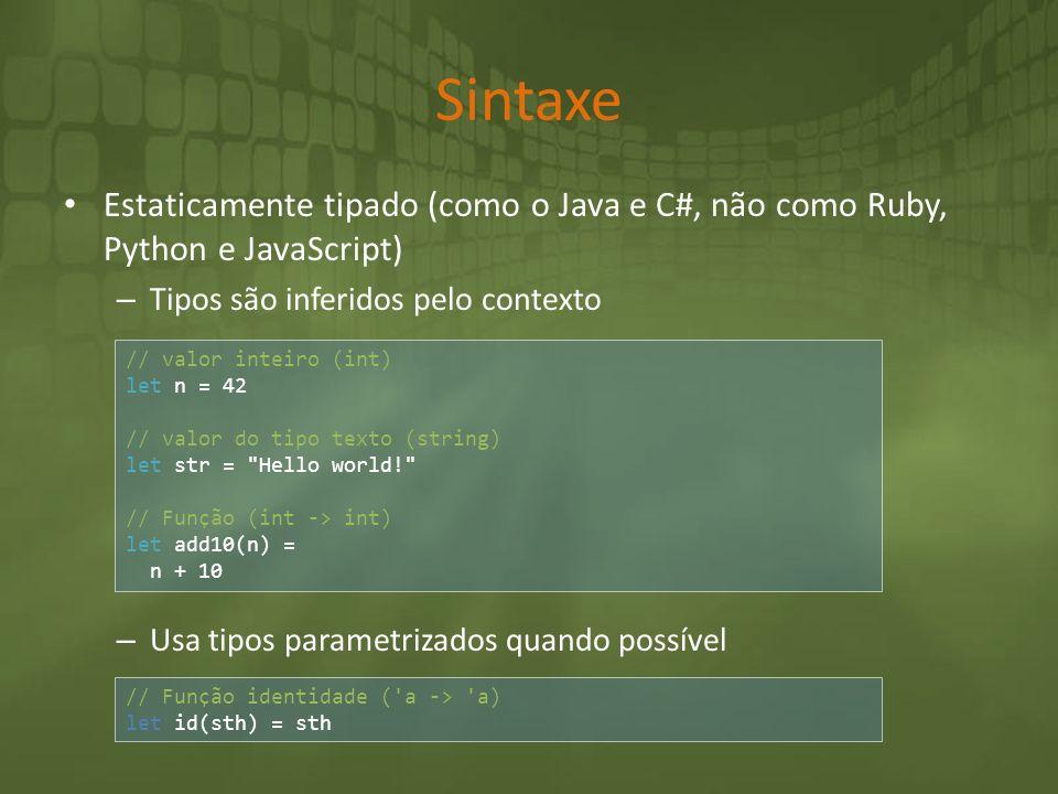 Sintaxe Estaticamente tipado (como o Java e C#, não como Ruby, Python e JavaScript) – Tipos são inferidos pelo contexto – Usa tipos parametrizados qua