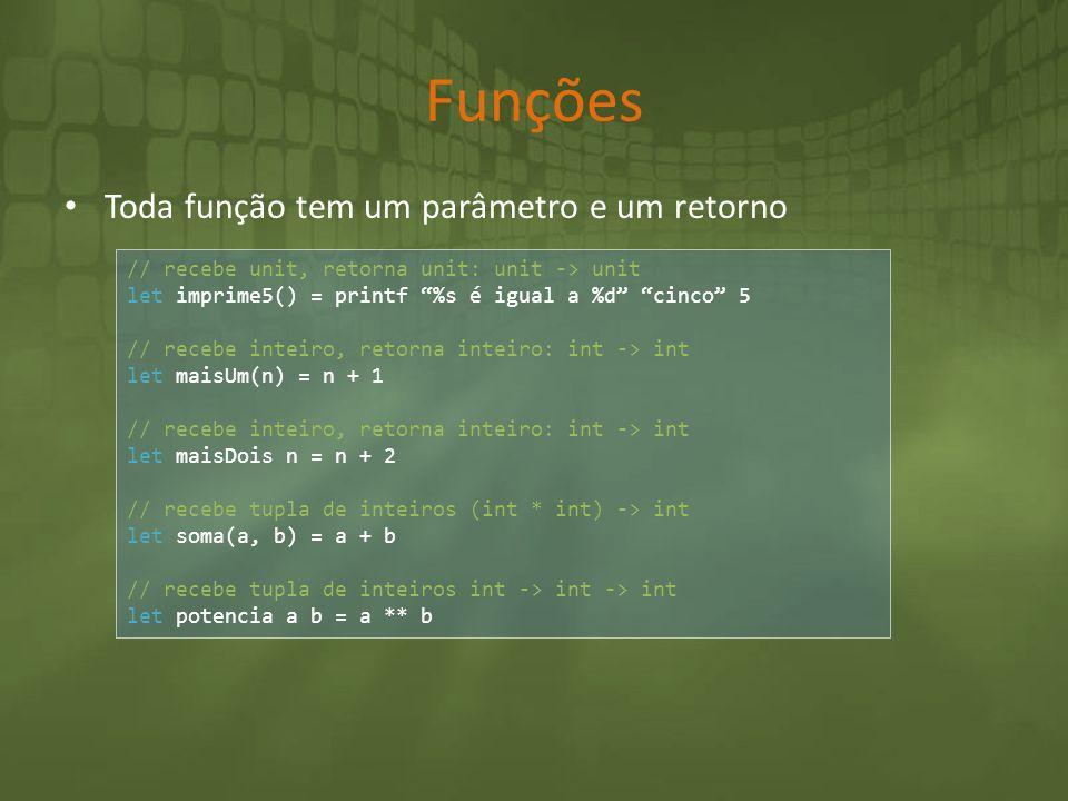 Funções Toda função tem um parâmetro e um retorno // recebe unit, retorna unit: unit -> unit let imprime5() = printf %s é igual a %d cinco 5 // recebe