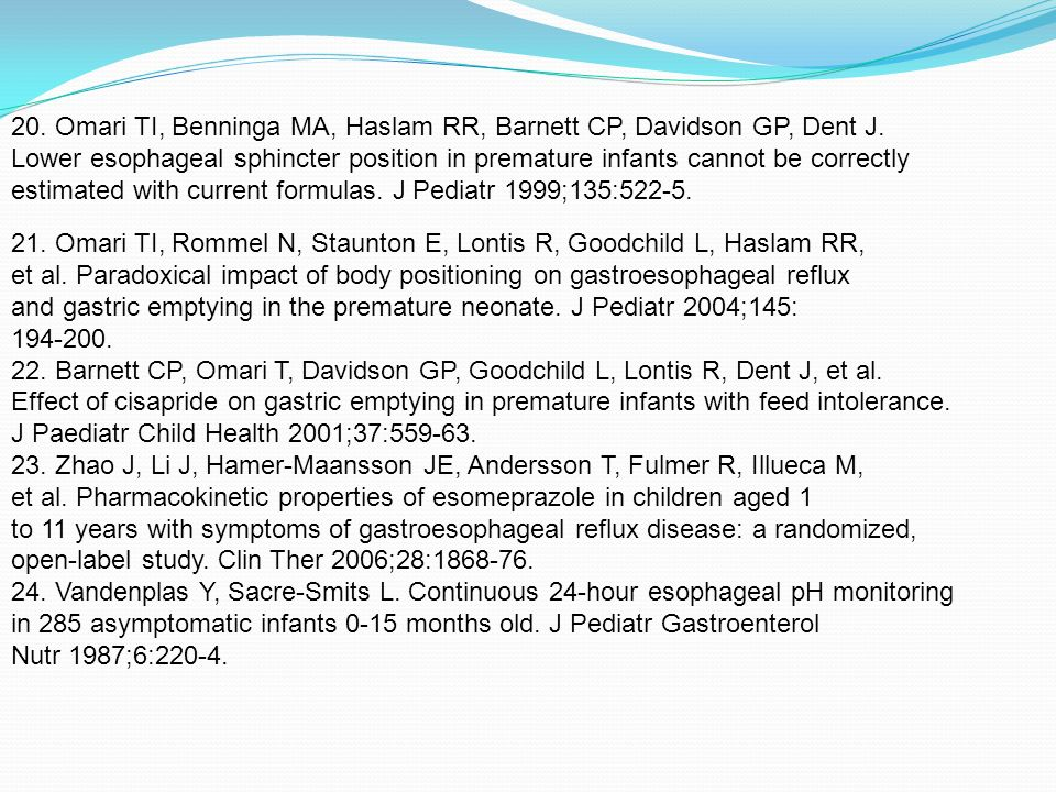 20. Omari TI, Benninga MA, Haslam RR, Barnett CP, Davidson GP, Dent J. Lower esophageal sphincter position in premature infants cannot be correctly es