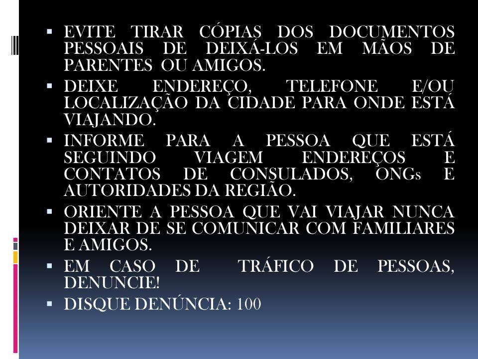 EVITE TIRAR CÓPIAS DOS DOCUMENTOS PESSOAIS DE DEIXÁ-LOS EM MÃOS DE PARENTES OU AMIGOS. DEIXE ENDEREÇO, TELEFONE E/OU LOCALIZAÇÃO DA CIDADE PARA ONDE E