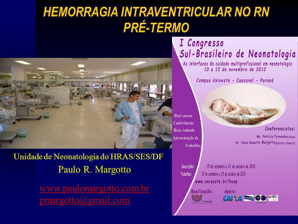www.paulomargotto.com.br pmargotto@gmail.com HEMORRAGIA INTRAVENTRICULAR NO RN PRÉ-TERMO Paulo R.