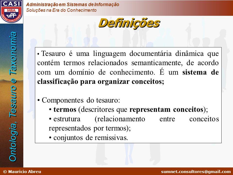 sumnet@microlink.com.br © Mauricio Abreusumnet.consultores@gmail.com Administração em Sistemas de Informação Soluções na Era do Conhecimento Tesauro é