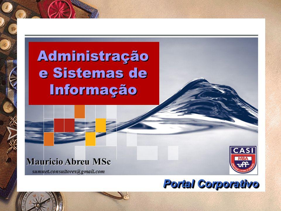 sumnet@microlink.com.br © Mauricio Abreusumnet.consultores@gmail.com Administração em Sistemas de Informação Soluções na Era do Conhecimento DELPHI GROUP (2000) TERRA e GORDON (2002) FIRESTONE (2003) HAZRA (2003) PORTALS COMMUNITY (2003) IntegraçãoAcesso às informações estruturadas e não- estruturadas Integração, busca de dados estruturados e não-estruturados Repositórios de dados estruturados e não- estruturados Fontes de informação internas e externas, estruturadas ou não CategorizaçãoTaxonomia CategorizaçãoTaxonomia, diretórios Mecanismo de buscaBusca Recursos de buscaBusca Publicação e distribuição Sistemas de gerenciamento do conteúdo Gestão distribuída do conteúdo Gestão de conteúdo, controle de versões Gestão de conteúdo Suporte aos processosIntegração com aplicações internas e externas Apoio à tomada de decisões, workflow Business intelligenceBusiness intelligence, workflow, integração com aplicações ColaboraçãoFerramentas de colaboraçãoColaboração Apresentação e Personalização Camada de apresentação / personalização PersonalizaçãoPersonalização, apresentação e usabilidade Customização para o usuário final, personalização Aprendizado dinâmicoNotificação Notificação de eventosAlertas, assinatura de conteúdos especializados Segurança Segurança, login unificado Ferramentas de medição Logs de acessos Ambiente de desenvolvimento Organização e gerenciamento Administração de contas e privilégios de usuários Serviços de administração do portal Arquitetura do sistema e desempenho Desempenho, confiabilidade, disponibilidade, escalibilidade Localização de especialistas Principais Funcionalidades Portais Corporativos