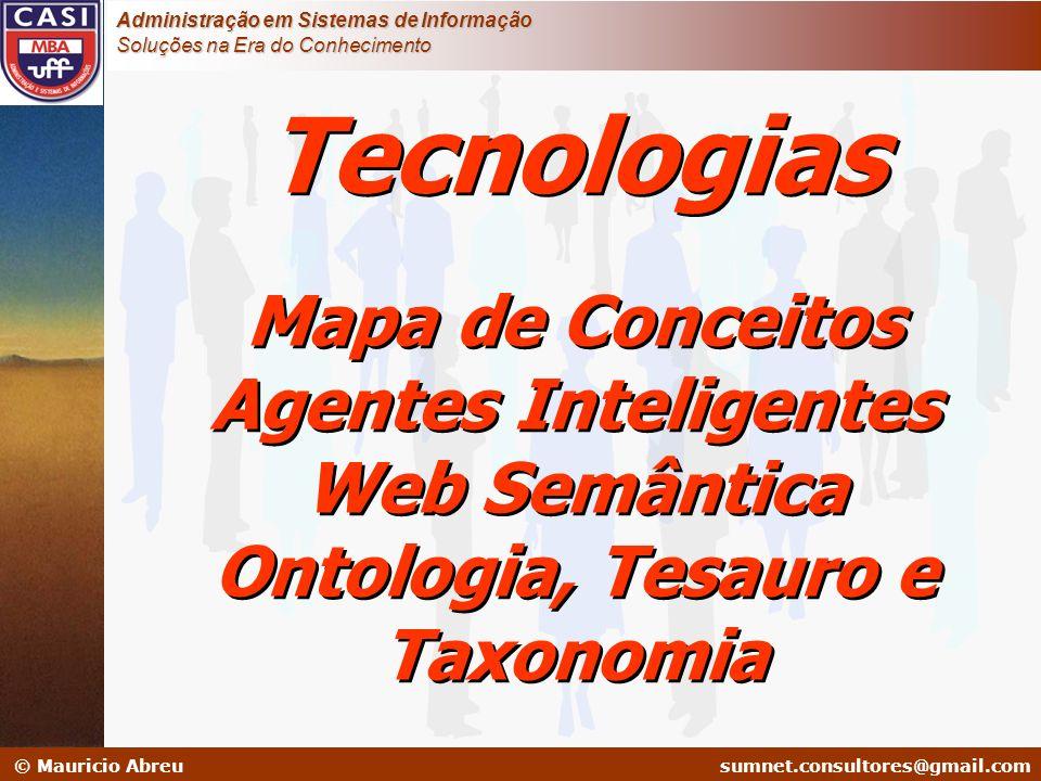 sumnet@microlink.com.br © Mauricio Abreusumnet.consultores@gmail.com Administração em Sistemas de Informação Soluções na Era do Conhecimento Tecnologi
