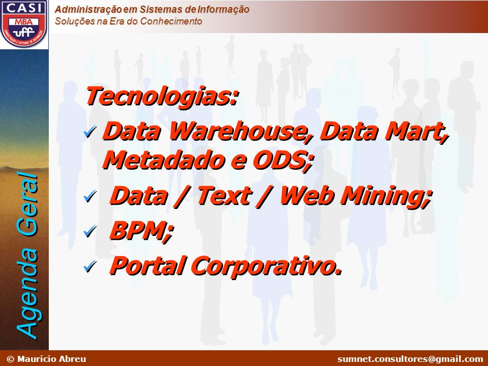 sumnet@microlink.com.br © Mauricio Abreusumnet.consultores@gmail.com Administração em Sistemas de Informação Soluções na Era do Conhecimento Determinar o domínio e escopo da ontologia u Qual domínio a ontologia irá cobrir.