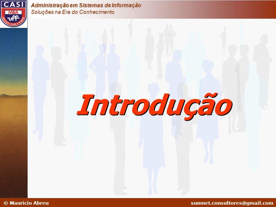 sumnet@microlink.com.br © Mauricio Abreusumnet.consultores@gmail.com Administração em Sistemas de Informação Soluções na Era do Conhecimento Visão e Estratégia – Alta Administração Sistemas de Informação Medição dos Resultados Políticas de RH Estrutura Organiza- cional Cultura Organi- zacional Nível Estratégico Nível Organizaciol Infra- estrutura Fornecedores Parceiros Universidades Clientes Concorrentes Empresa Ambiente Externo Governo 1 4 5 6 23 7 Fonte: TERRA Gestão do Conhecimento Introdução