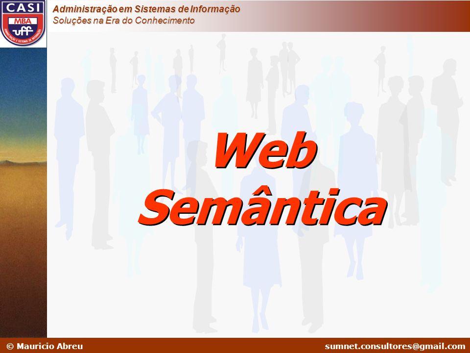 sumnet@microlink.com.br © Mauricio Abreusumnet.consultores@gmail.com Administração em Sistemas de Informação Soluções na Era do Conhecimento Web Semân