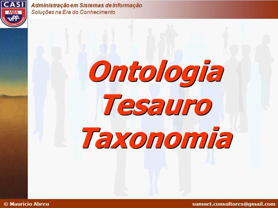 sumnet@microlink.com.br © Mauricio Abreusumnet.consultores@gmail.com Administração em Sistemas de Informação Soluções na Era do Conhecimento Ontologia