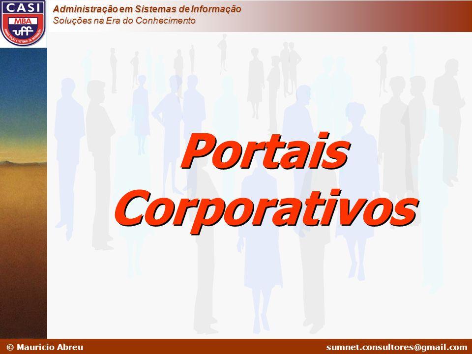 sumnet@microlink.com.br © Mauricio Abreusumnet.consultores@gmail.com Administração em Sistemas de Informação Soluções na Era do Conhecimento Portais C
