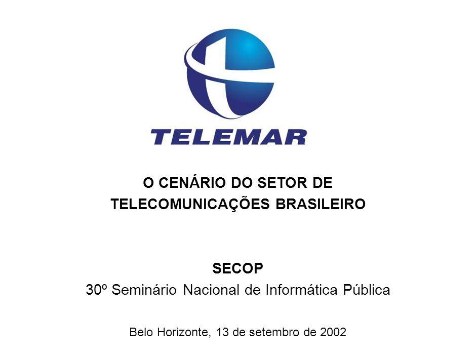 O CENÁRIO DO SETOR DE TELECOMUNICAÇÕES BRASILEIRO SECOP 30º Seminário Nacional de Informática Pública Belo Horizonte, 13 de setembro de 2002