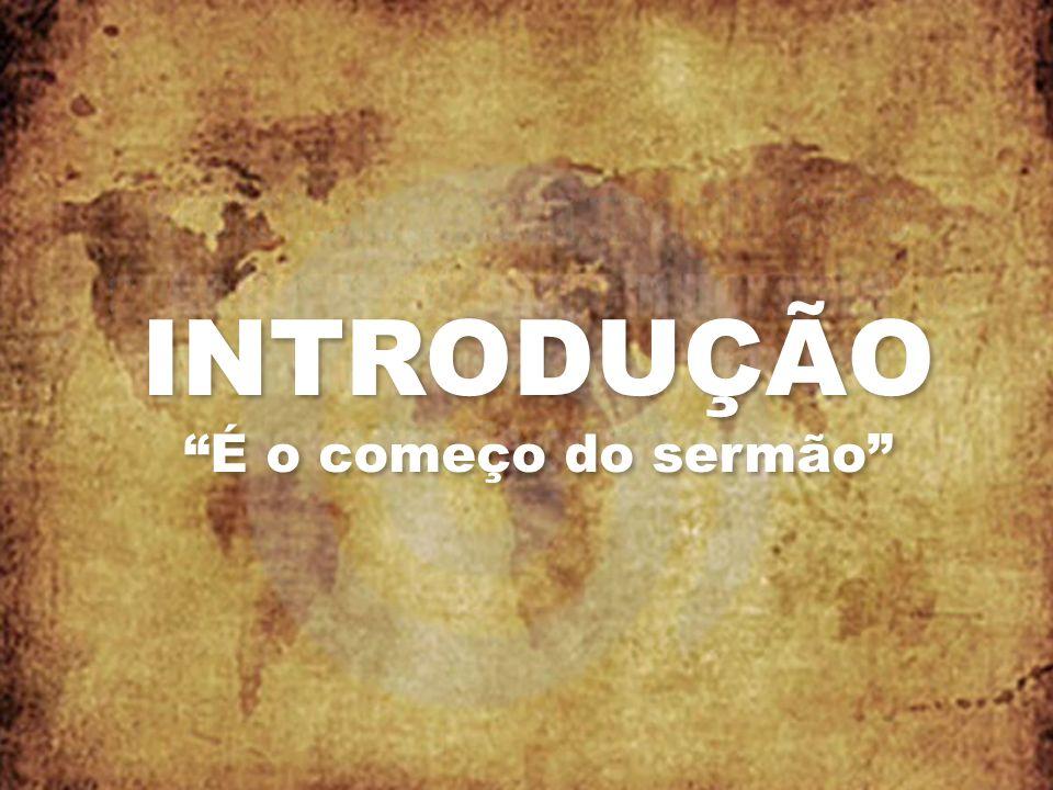INTRODUÇÃO É o começo do sermão